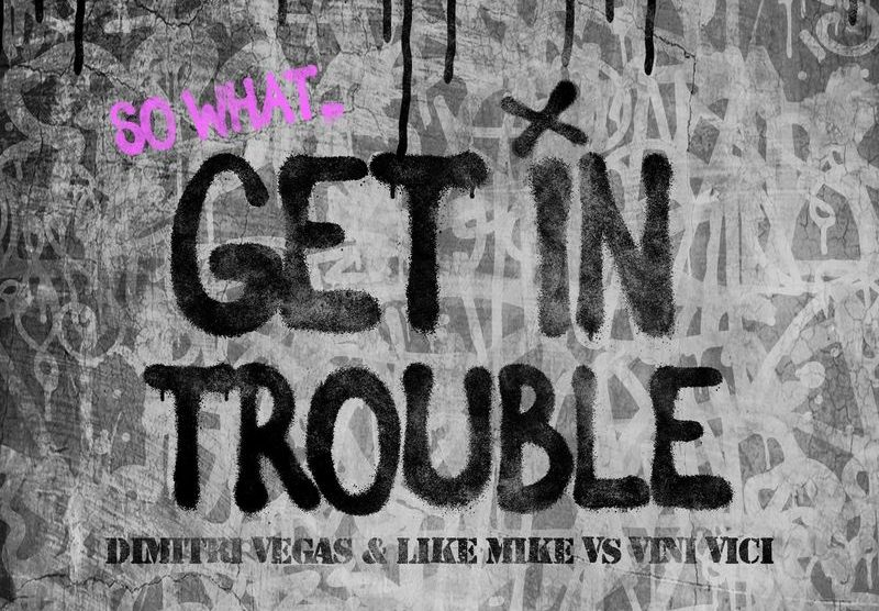 Dimitri Vegas & Like Mike, Vini Vic - Get in Trouble (So What) Cover Photo